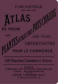 Atlas de poche des plantes utiles des pays chauds : les plus importantes pour le commerce : 63 planches coloriées et 37 planches noires représentant 78 espèces et 21 vues d'ensemble, de culture ou de végétation