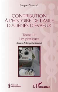 Contribution à l'histoire de l'asile d'aliénés d'Evreux. Volume 2, Les pratiques