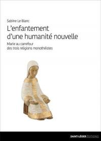 L'enfantement d'une humanité nouvelle : Marie au carrefour des trois religions monothéistes