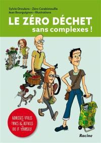 Le zéro déchet : sans complexes ! : adresses utiles, trucs & astuces, do it yourself