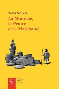 La monnaie, le prince et le marchand : une analyse économique des phénomènes monétaires au Moyen Age