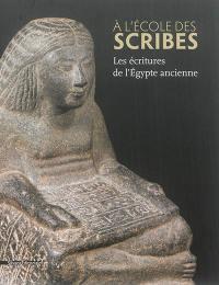 A l'école des scribes : les écritures de l'Egypte ancienne