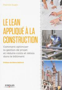 Le lean appliqué à la construction : comment optimiser la gestion de projet et réduire coûts et délais dans le bâtiment