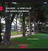 Toulouse, le sens caché des grands ensembles