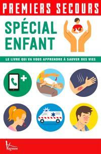 Premiers secours : spécial enfant : le livre qui va vous apprendre à sauver des vies