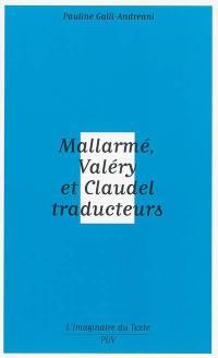 Mallarmé, Valéry et Claudel traducteurs