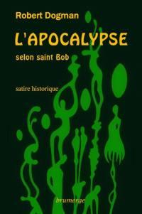 L'Apocalypse selon saint Bob : satire historique