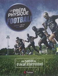 La prépa physique football. Volume 2, Une saison de travail intermittent