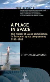 A place in space : the history of Swiss participation in European space programmes, 1960-1987