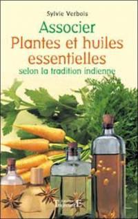 Associer plantes et huiles essentielles selon la tradition indienne