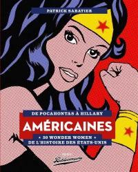 Américaines : de Pocahontas à Hillary : 50 wonder women de l'histoire des Etats-Unis