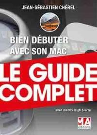 Bien débuter avec son Mac : le guide complet : avec macOS High Sierra