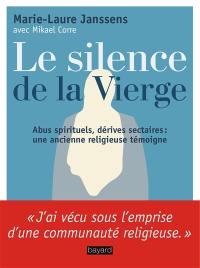 Le silence de la Vierge : abus spirituels, dérives sectaires... : une ancienne religieuse témoigne