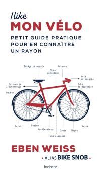 I like mon vélo : petit guide pratique pour en connaître un rayon
