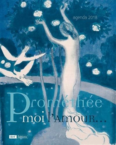 Prométhée moi l'amour... : agenda 2018