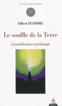 Le souffle de la terre : cosmotellurisme et géobiologie