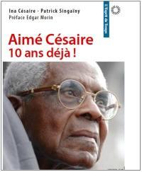Aimé Césaire, 10 ans déjà !