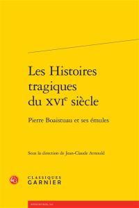 Les histoires tragiques du XVIe siècle : Pierre Boaistuau et ses émules