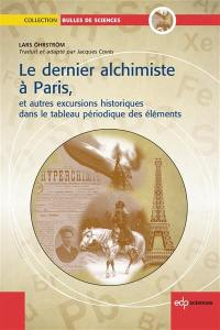 Le dernier alchimiste à Paris : et autres excursions historiques dans le tableau périodique des éléments