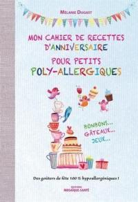 Mon cahier de recettes d'anniversaire pour petits poly-allergiques : des goûters de fête 100 % hypoallergéniques !
