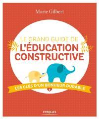 Le grand guide de l'éducation constructive : les clés d'un bonheur durable