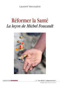 Réformer la santé : la leçon de Michel Foucault