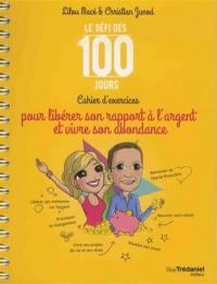 Le défi des 100 jours : pour libérer son rapport à l'argent et vivre son abondance : cahier d'exercices