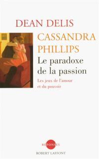 Le paradoxe de la passion : les jeux de l'amour et du pouvoir