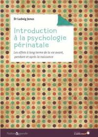 Introduction à la psychologie périnatale : les effets à long terme de la vie avant, pendant et après la naissance