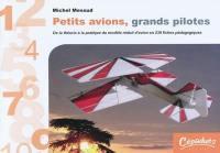 Petits avions, grands pilotes : de la théorie à la pratique du modèle réduit d'avion en 239 fiches pédagogiques