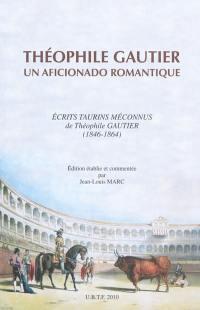 Théophile Gautier : un aficionado romantique : écrits taurins méconnus de Théophile Gautier