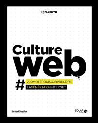 Culture web : #200 mots pour comprendre la génération Internet