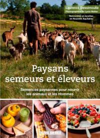 Paysans semeurs et éleveurs : semences paysannes dans les champs et dans l'assiette : rencontres et recettes en Nouvelle-Aquitaine