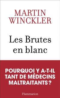 Les brutes en blanc : la maltraitance médicale en France