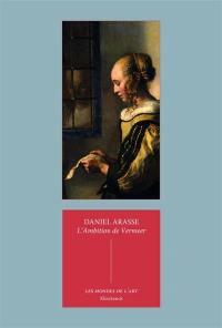 L'ambition de Vermeer; Suivi de Les allégories privées de Vermeer