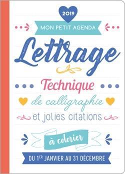 Mon petit agenda lettrage 2019 : techniques de calligraphie et jolies citations à colorier : du 1er janvier au 31 décembre