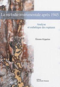 La mélodie instrumentale après 1945 : analyse et esthétique des ruptures