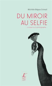 Du miroir au selfie : un essai sur la photographie