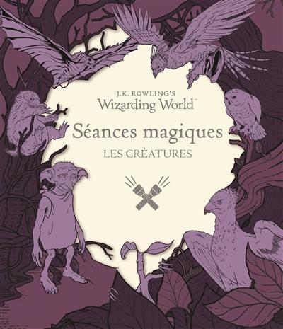 J.K. Rowling's wizarding world : séances magiques, Les créatures
