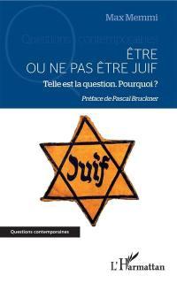 Etre ou ne pas être juif : telle est la question : pourquoi ?