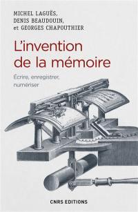 L'invention de la mémoire : écrire, enregistrer, numériser