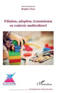 Filiation, adoption, transmission en contexte interculturel