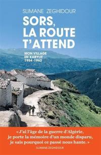 Sors, la route t'attend : mon village en Kabylie 1954-1962