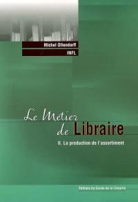Le métier de libraire. Volume 2, La production de l'assortiment