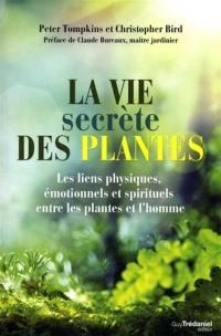 La vie secrète des plantes : les liens physiques, émotionnels et spirituels entre les plantes et l'homme