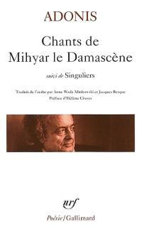 Chants de Mihyar le Damascène; Suivi de Singuliers