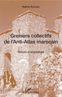 Greniers collectifs de l'Anti-Atlas marocain : histoire et archéologie