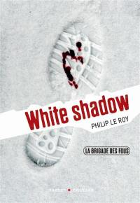 La brigade des fous. Volume 3, White shadow