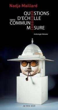 Questions d'échelle : sans commune mesure : anthologie littéraire