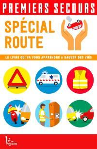 Premiers secours : spécial route : le livre qui va vous apprendre à sauver des vies
